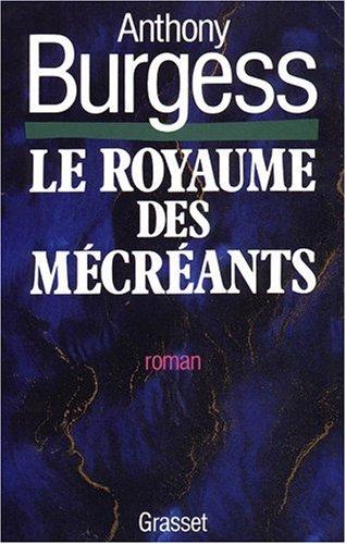 Anthony Burgess - Le royaume des mécréants