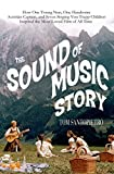 img - for The Sound of Music Story: How One Young Nun, One Handsome Austrian Captain, and Seven Singing Von Trapp Children Inspired the Most-Loved Movie of All Time book / textbook / text book