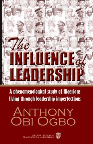 The Influence of Leadership: A qualitative phenomenological research study about Nigerian citizens living through a political, economic, social, and cultural phenomena of leadership catastrophe.