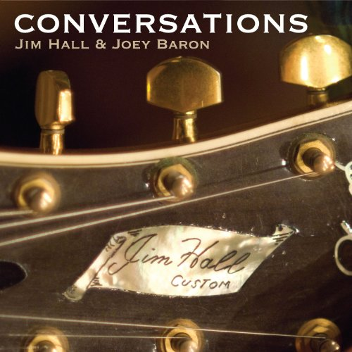 Conversations by Jim Hall, Joey Baron and Brian Camelio