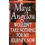Wouldn't Take Nothing for My Journey Now ~ Maya Angelou