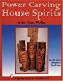 Power Carving House Spirits with Tom Wolfe (0764301837) by Snyder, Jeffrey B.