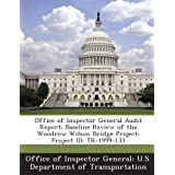 Office of Inspector General Audit Report: Baseline Review of the Woodrow Wilson Bridge Project: Project ID: TR...
