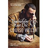 Tamburlaine Must Dieby Louise Welsh