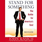Stand for Something: The Battle for America's Soul | John Kasich