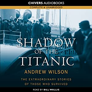 Shadow of the Titanic: The Extraordinary Stories of those Who Survived | [Andrew Wilson]