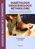 Diabtologie Endocrinologie Mtabolisme : Soins infirmiers dans le diabte et les affections des glandes hormonales et du mtabolisme