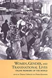 Women, Gender, and Transnational Lives: Italian Workers of the World (Studies in Gender and History)