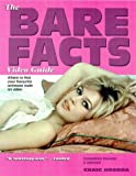 The Bare Facts Video Guide: Where to Find Your Favourite Actors and Actresses Nude on Video Craig Hosoda