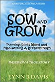 Sow And Grow: Planting Gods Word And Manifesting A Breakthrough (Spiritual Self Help)
