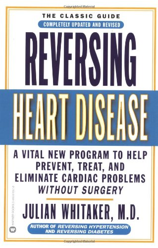 Reversing Heart Disease: A Vital New Program To Help, Treat, And Eliminate Cardiac Problems Without Surgery
