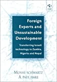 img - for Foreign Experts and Unsustainable Development: Transferring Israeli Technology to Zambia, Nigeria and Nepal book / textbook / text book