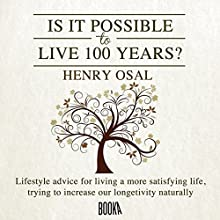 Is It Possible to Live 100 Years? (       UNABRIDGED) by Henry Osal Narrated by Alex Warner