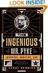 The Ingenious Mr. Pyke: Inventor, Fug...