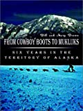 From Cowboy Boots to Mukluks: Six Years in the Territory of Alaska (1403329443) by Brown, Bill