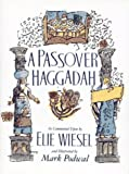 Passover Haggadah: As Commented Upon By Elie Wiesel and Illustrated by Mark Podwal