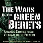 The Wars of the Green Berets: Amazing Stories from Vietnam to the Present Day | Robin Moore,Michael Lennon