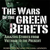 The Wars of the Green Berets: Amazing Stories from Vietnam to the Present Day | [Robin Moore, Michael Lennon]