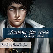 Swallow You Whole Audiobook by Jasper Black Narrated by Shea Taylor