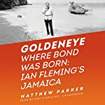 Goldeneye: Where Bond Was Born: Ian Fleming's Jamaica | Matthew Parker