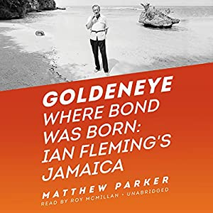 Goldeneye: Where Bond Was Born: Ian Fleming's Jamaica Audiobook