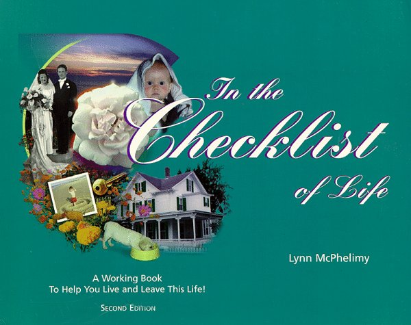 "In the Checklist of Life: A ""Working Book"" to Help You Live and Leave This Life!"