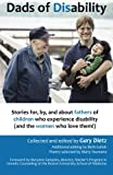 Dads of Disability: Stories for, by, and about fathers of children who experience disability (and the women who love them)