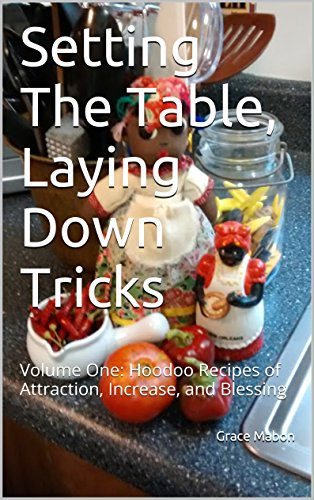 Setting The Table, Laying Down Tricks: Volume One: Hoodoo Recipes of Attraction, Increase, and Blessing (Conjure Cookbooks from the Carolinas Book 1) by Grace Mabon