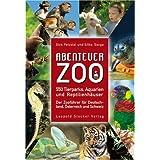 """Abenteuer Zoo: 550 Tierparks, Aquarien und Reptilienh�user. Der Zoof�hrer f�r Deutschland, Schweiz und �sterreichvon """"Dirk Petzold"""""""
