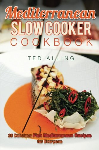 Mediterranean Slow Cooker Cookbook: 25 Delicious Fish Mediterranean Recipes for Everyone - Best Mediterranean Diet Slow Cooker Book (Mediterranean Slow Cooking compare prices)