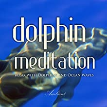 Dolphin Meditation: Relax with Dolphins and Ocean Waves Speech by Greg Cetus Narrated by  uncredited
