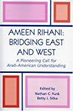 Ameen Rihani, Bridging East and West: A Pioneering Call for Arab-American Understanding
