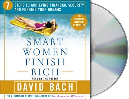 Smart Women Finish Rich: 7 Steps to Achieving Financial Security and Funding Your Dreams, by David Bach