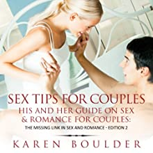 Sex Tips for Couples: His and Her Guide on Sex and Romance for Couples: The Missing Link in Sex and Romance, Edition 2 | Livre audio Auteur(s) : Karen Boulder Narrateur(s) : Heather Jane Hogan
