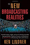 The New Broadcasting Realities: Real-Life Strategies, Insights, and Issues for Broadcast Journalists, Aspiring Journalists, Production Executives, and ... Age of Broadcasting, Cable, and the Internet