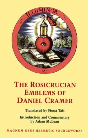 The Rosicrucian Emblems of Daniel Cramer: The True Society of Jesus and the Rosy Cross (Magnum Opus Hermetic Sourceworks