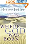 Where God Was Born: A Journey by Land...