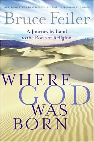 Where God Was Born: A Journey by Land to the Roots of Religion, BRUCE FEILER