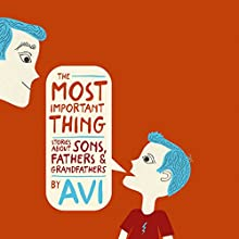 The Most Important Thing: Stories About Sons, Fathers, and Grandfathers Audiobook by  Avi Narrated by Todd Haberkorn