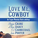 Love Me, Cowboy: The Copper Mountain Rodeo Anthology Audiobook by Megan Crane, Lilian Darcy, CJ Carmichael, Jane Porter Narrated by Emily Cauldwell