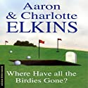 Where Have All the Birdies Gone: A Lee Ofsted Mystery (       UNABRIDGED) by Aaron Elkins, Charlotte Elkins Narrated by Julia Farhat