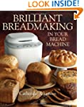 Brilliant Breadmaking in Your Bread M...