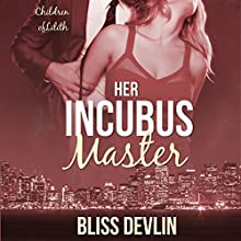 Her Incubus Master: The Children of Lilith, Book 1 Audiobook by Bliss Devlin Narrated by Beau Roberts