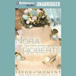 Savor the Moment: The Bride Quartet, Book 3 (       UNABRIDGED) by Nora Roberts Narrated by Angela Dawe