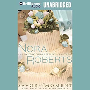 Savor the Moment: The Bride Quartet, Book 3 | [Nora Roberts]