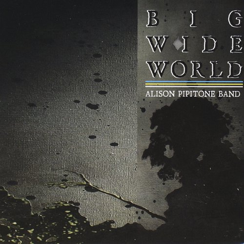 Alison Pipitone - Big Wide World