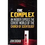 "The Complex: An Insider Exposes the Covert World of the Church of Scientologyvon ""John Duignan"""