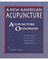 New American Acupuncture: Acupuncture Osteopathy - The Myofascial Release of the Bodymind's Holding Patterns