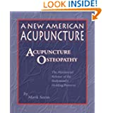 A New American Acupuncture: Acupuncture Osteopathy - The Myofascial Release of the Bodymind's Holding Patterns...