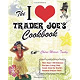 The I Love Trader Joe's Cookbook: 150 Delicious Recipes Using Only Foods from the World's Greatest Grocery Store ~ Cherie Mercer Twohy